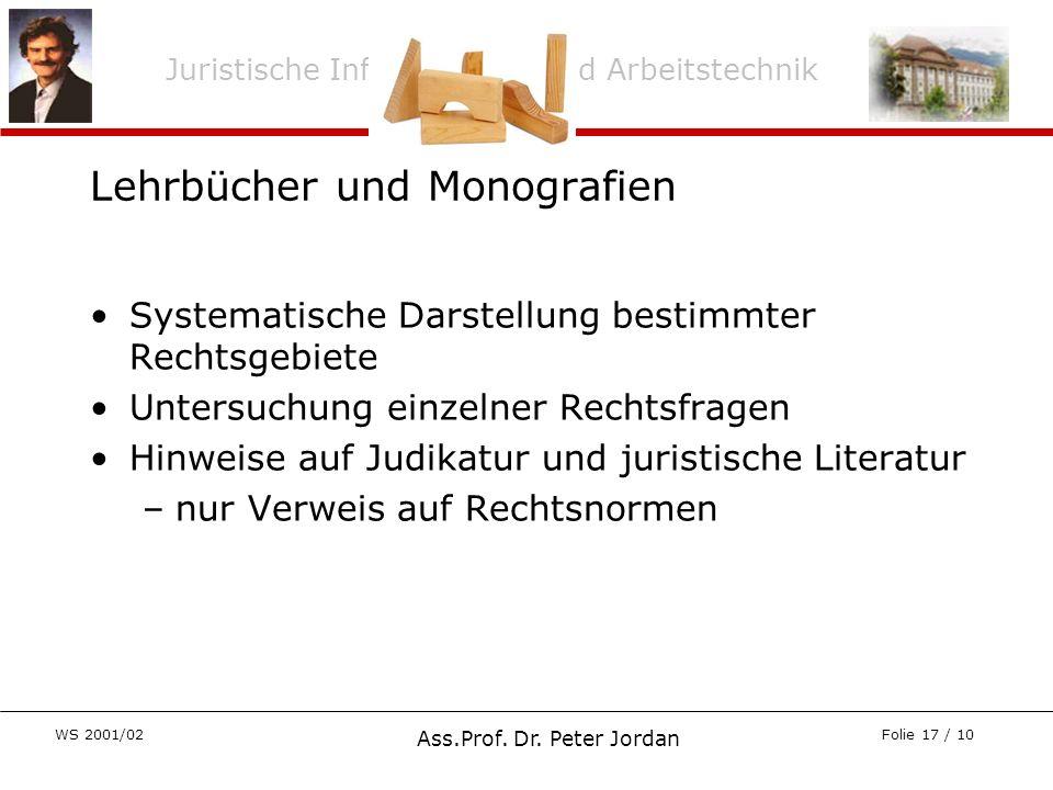 Juristische Informations- und Arbeitstechnik WS 2001/02 Ass.Prof. Dr. Peter Jordan Folie 17 / 10 Lehrbücher und Monografien Systematische Darstellung
