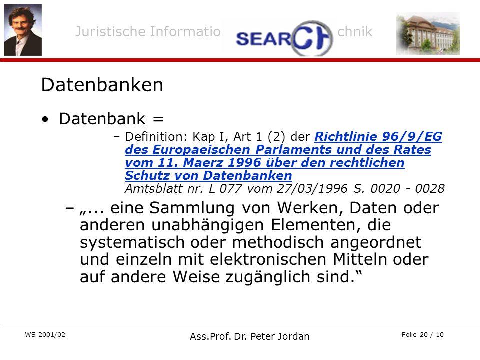 Juristische Informations- und Arbeitstechnik WS 2001/02 Ass.Prof. Dr. Peter Jordan Folie 20 / 10 Datenbanken Datenbank = –Definition: Kap I, Art 1 (2)