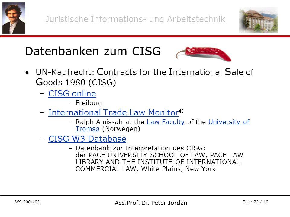 Juristische Informations- und Arbeitstechnik WS 2001/02 Ass.Prof. Dr. Peter Jordan Folie 22 / 10 Datenbanken zum CISG UN-Kaufrecht: C ontracts for the