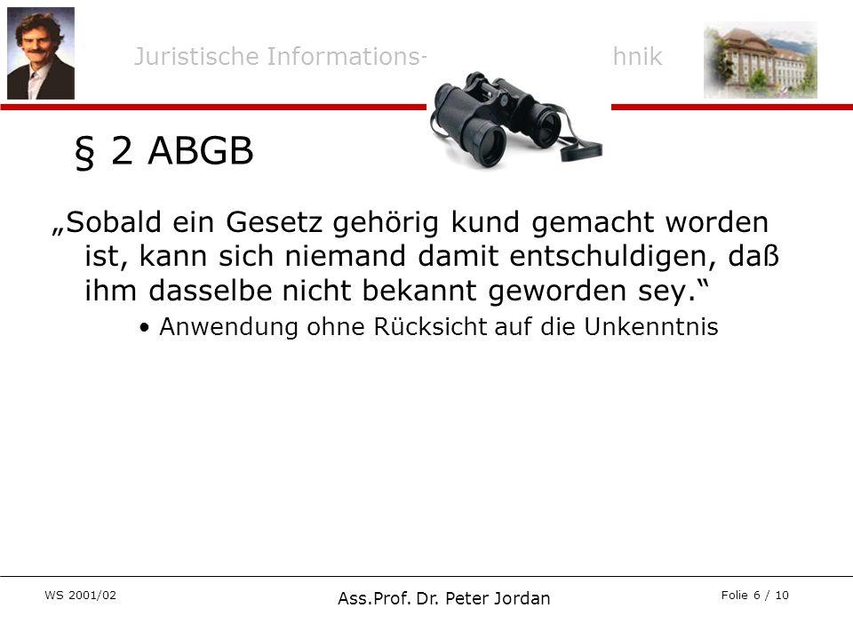 Juristische Informations- und Arbeitstechnik WS 2001/02 Ass.Prof. Dr. Peter Jordan Folie 6 / 10 Sobald ein Gesetz gehörig kund gemacht worden ist, kan