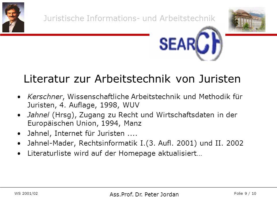 Juristische Informations- und Arbeitstechnik WS 2001/02 Ass.Prof. Dr. Peter Jordan Folie 9 / 10 Literatur zur Arbeitstechnik von Juristen Kerschner, W