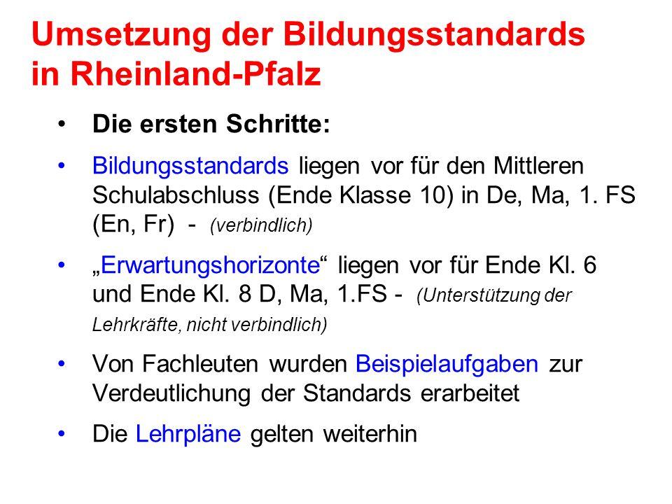 Umsetzung der Bildungsstandards in Rheinland-Pfalz Die ersten Schritte: Bildungsstandards liegen vor für den Mittleren Schulabschluss (Ende Klasse 10)