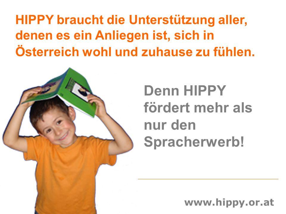 www.hippy.or.at HIPPY braucht die Unterstützung aller, denen es ein Anliegen ist, sich in Österreich wohl und zuhause zu fühlen. Denn HIPPY fördert me