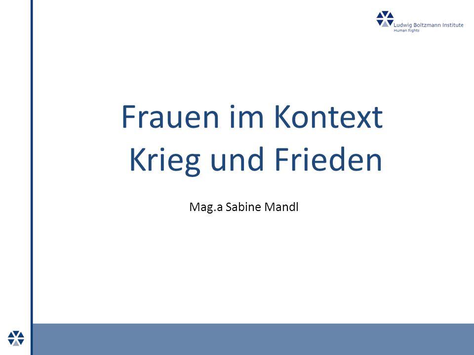 Frauen im Kontext Krieg und Frieden Mag.a Sabine Mandl