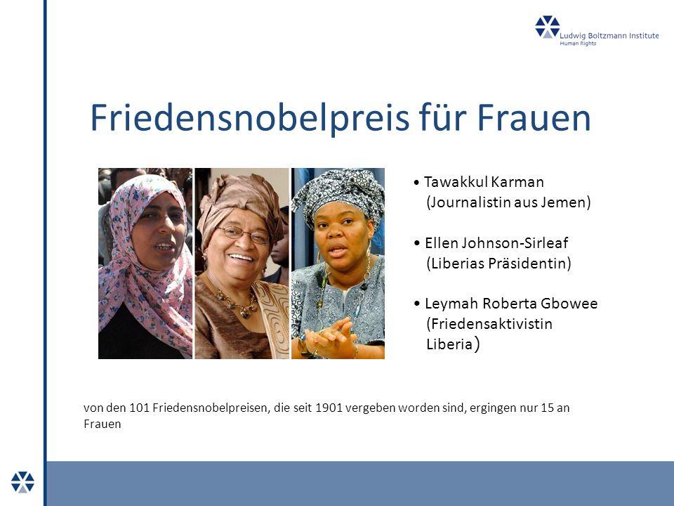 Friedensnobelpreis für Frauen Tawakkul Karman (Journalistin aus Jemen) Ellen Johnson-Sirleaf (Liberias Präsidentin) Leymah Roberta Gbowee (Friedensaktivistin Liberia ) von den 101 Friedensnobelpreisen, die seit 1901 vergeben worden sind, ergingen nur 15 an Frauen