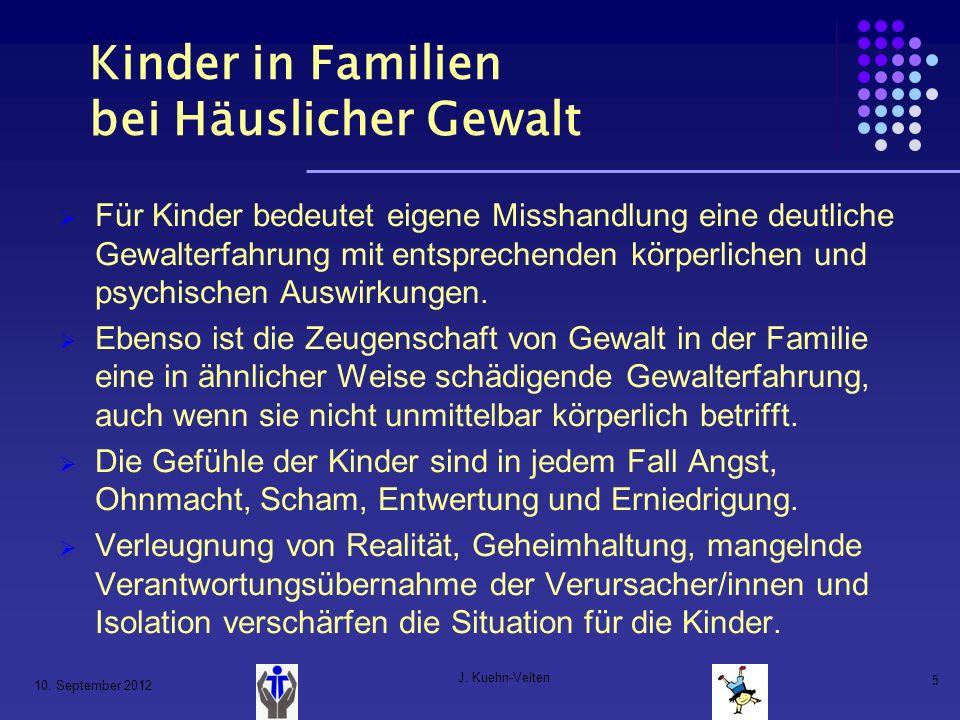 10. September 2012 J. Kuehn-Velten 5 Kinder in Familien bei Häuslicher Gewalt Für Kinder bedeutet eigene Misshandlung eine deutliche Gewalterfahrung m
