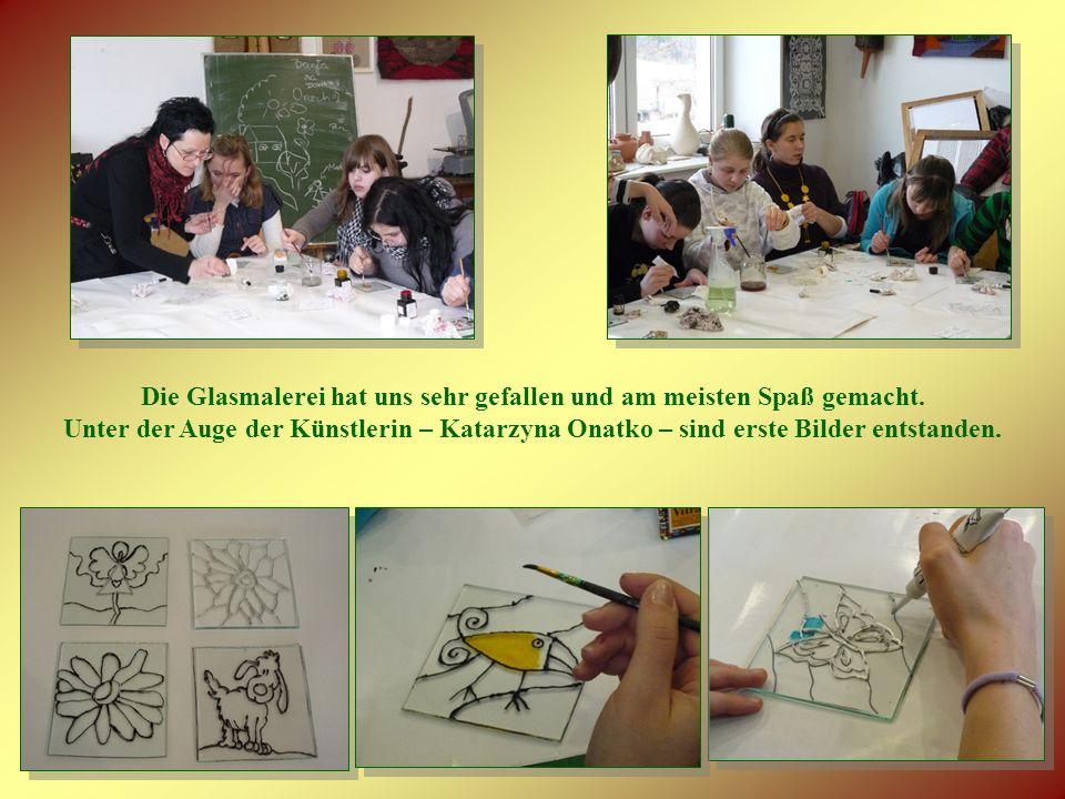 Die Glasmalerei hat uns sehr gefallen und am meisten Spaß gemacht.