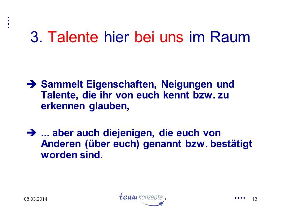 08.03.201413 3. Talente hier bei uns im Raum Sammelt Eigenschaften, Neigungen und Talente, die ihr von euch kennt bzw. zu erkennen glauben,... aber au