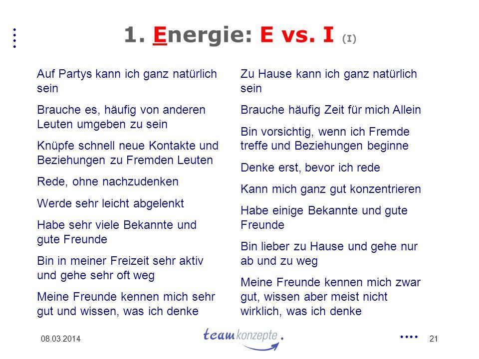 08.03.201421 1. Energie: E vs. I (I) Auf Partys kann ich ganz natürlich sein Brauche es, häufig von anderen Leuten umgeben zu sein Knüpfe schnell neue