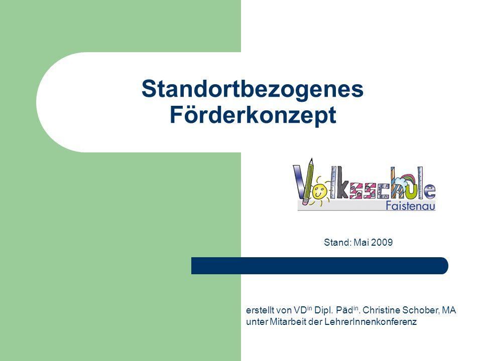 Standortbezogenes Förderkonzept Stand: Mai 2009 erstellt von VD in Dipl. Päd in. Christine Schober, MA unter Mitarbeit der LehrerInnenkonferenz