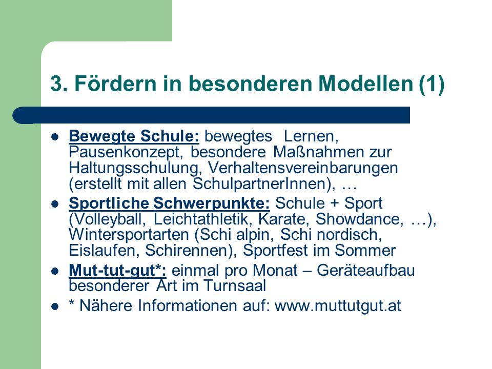 3. Fördern in besonderen Modellen (1) Bewegte Schule: bewegtes Lernen, Pausenkonzept, besondere Maßnahmen zur Haltungsschulung, Verhaltensvereinbarung
