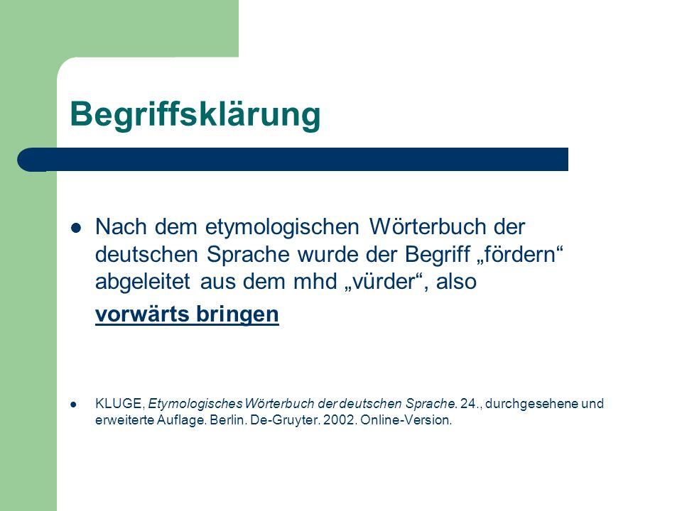 Begriffsklärung Nach dem etymologischen Wörterbuch der deutschen Sprache wurde der Begriff fördern abgeleitet aus dem mhd vürder, also vorwärts bringe