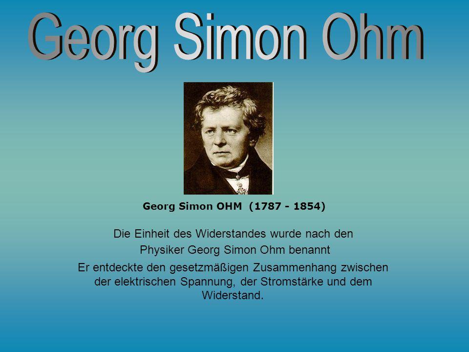 Georg Simon Ohm Allgemeines über Widerstände Formel und Einheit Die Farbringe der Widerstände
