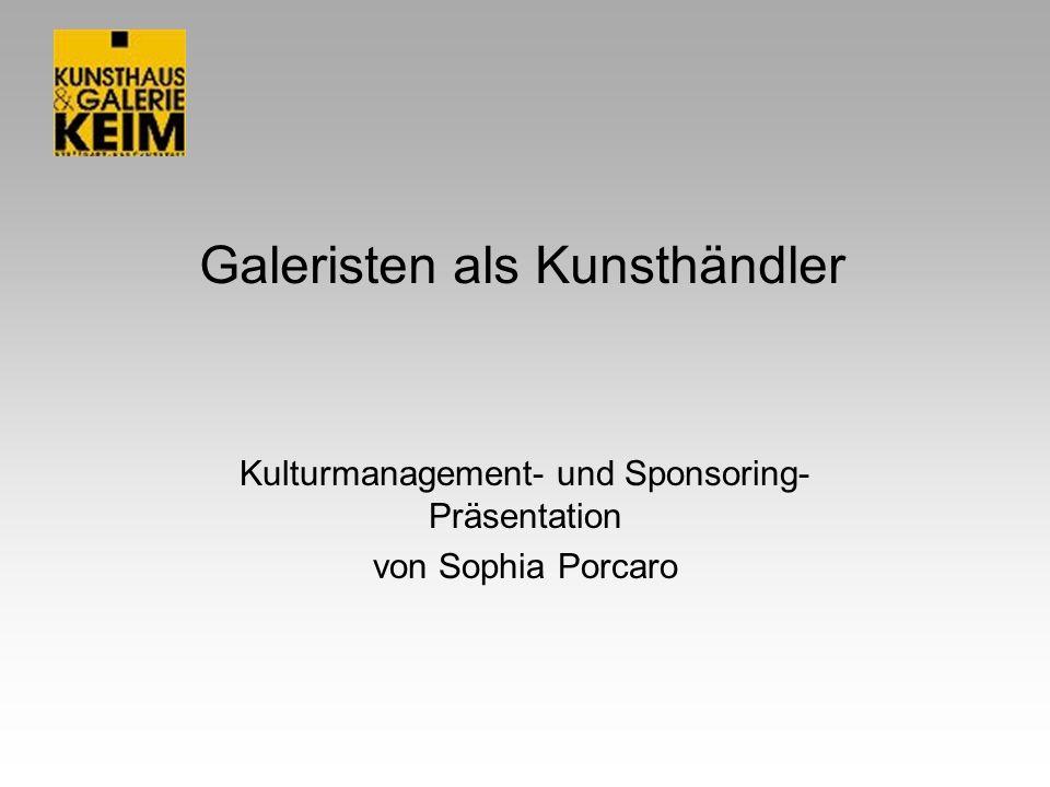 Galeristen als Kunsthändler Kulturmanagement- und Sponsoring- Präsentation von Sophia Porcaro