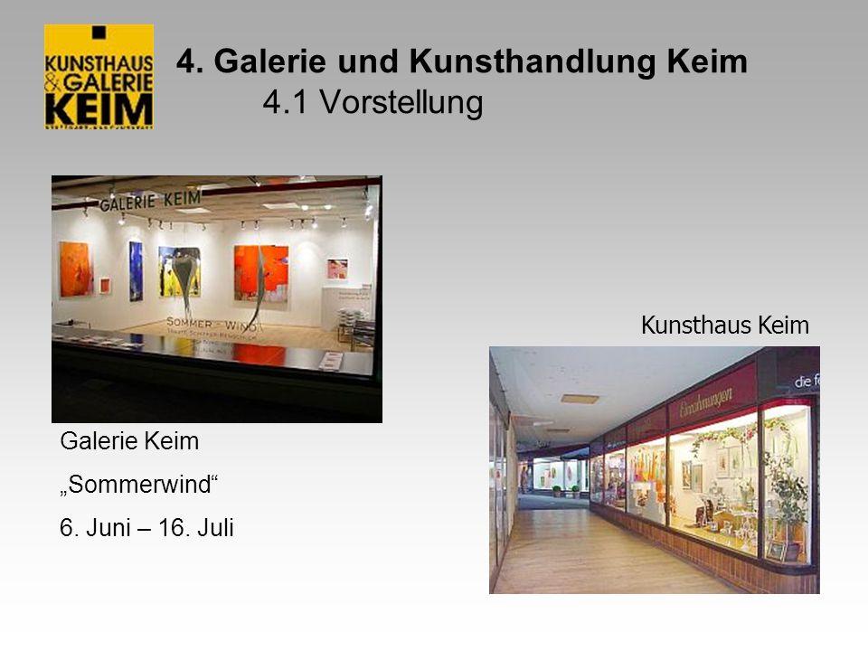 4. Galerie und Kunsthandlung Keim 4.1 Vorstellung Galerie Keim Sommerwind 6. Juni – 16. Juli Kunsthaus Keim