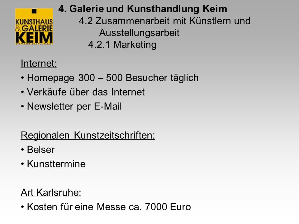 4. Galerie und Kunsthandlung Keim 4.2 Zusammenarbeit mit Künstlern und Ausstellungsarbeit 4.2.1 Marketing Internet: Homepage 300 – 500 Besucher täglic