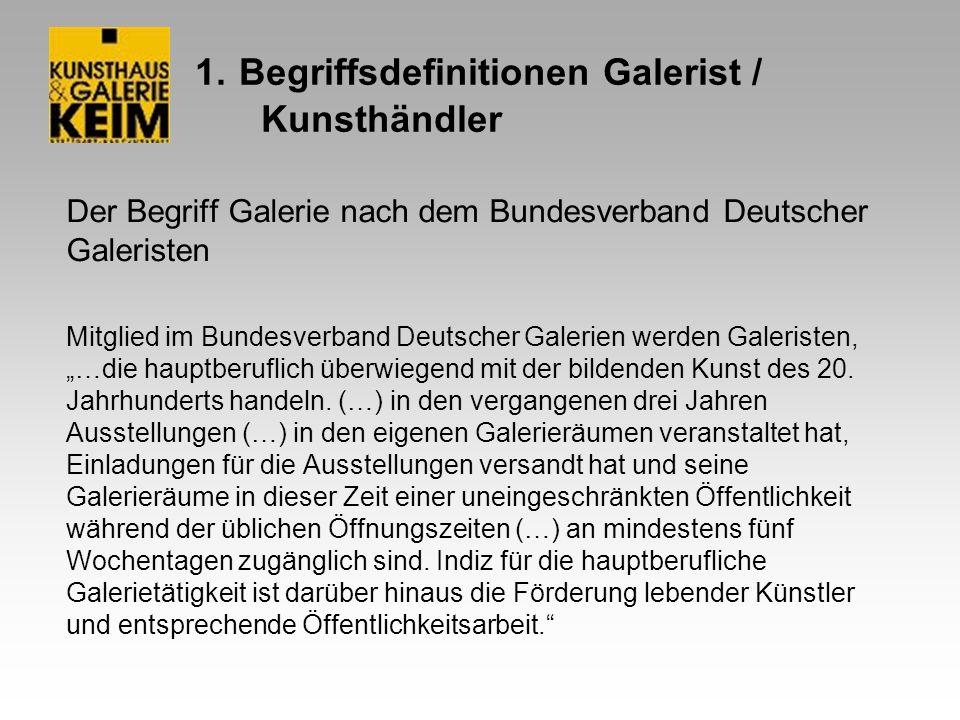 1. Begriffsdefinitionen Galerist / Kunsthändler Der Begriff Galerie nach dem Bundesverband Deutscher Galeristen Mitglied im Bundesverband Deutscher Ga