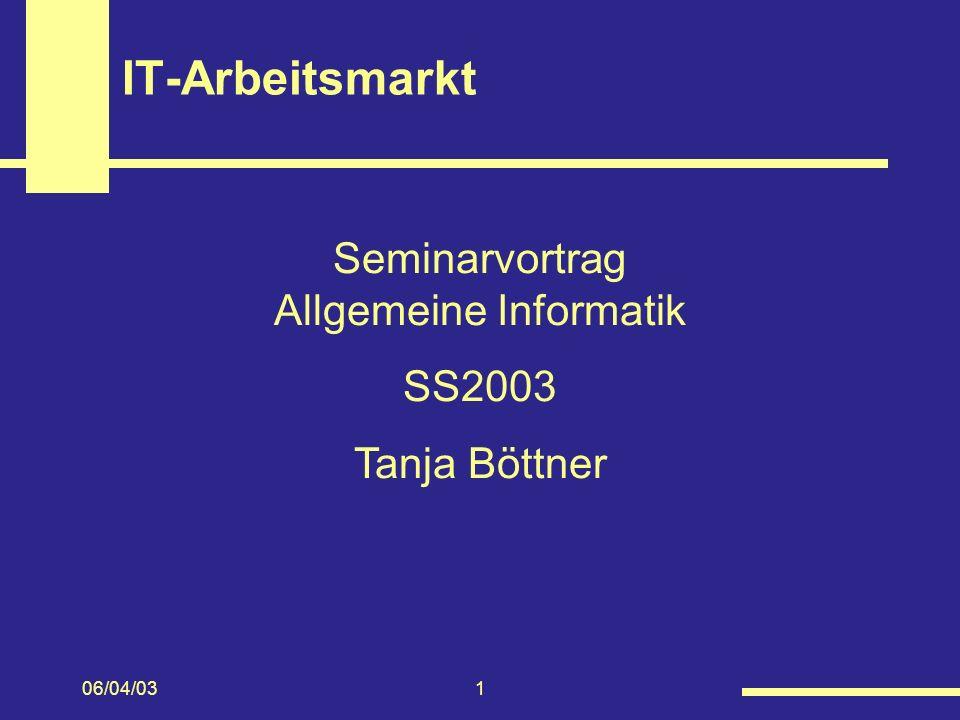 06/04/031 IT-Arbeitsmarkt Seminarvortrag Allgemeine Informatik SS2003 Tanja Böttner