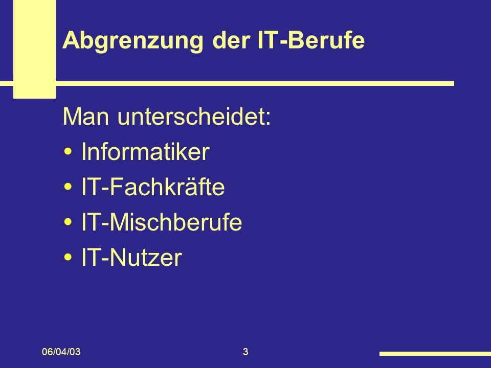 06/04/033 Abgrenzung der IT-Berufe Man unterscheidet: Informatiker IT-Fachkräfte IT-Mischberufe IT-Nutzer