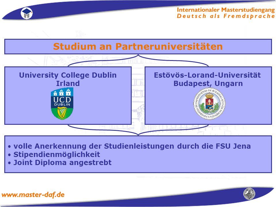 Studium an Partneruniversitäten University College Dublin Irland Estövös-Lorand-Universität Budapest, Ungarn volle Anerkennung der Studienleistungen durch die FSU Jena Stipendienmöglichkeit Joint Diploma angestrebt