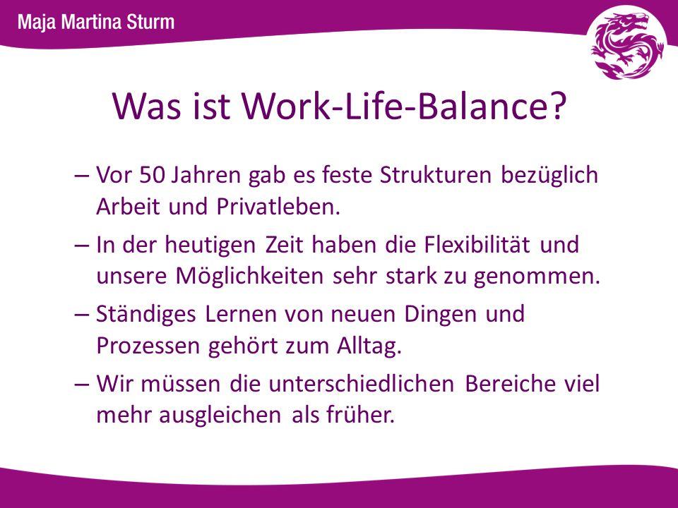 Was ist Work-Life-Balance? – Vor 50 Jahren gab es feste Strukturen bezüglich Arbeit und Privatleben. – In der heutigen Zeit haben die Flexibilität und