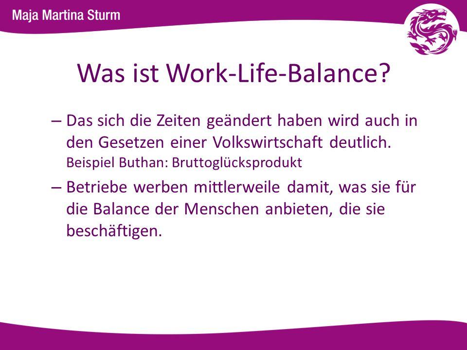 Was ist Work-Life-Balance? – Das sich die Zeiten geändert haben wird auch in den Gesetzen einer Volkswirtschaft deutlich. Beispiel Buthan: Bruttoglück