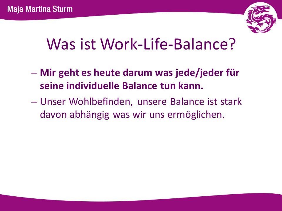 Was ist Work-Life-Balance? – Mir geht es heute darum was jede/jeder für seine individuelle Balance tun kann. – Unser Wohlbefinden, unsere Balance ist