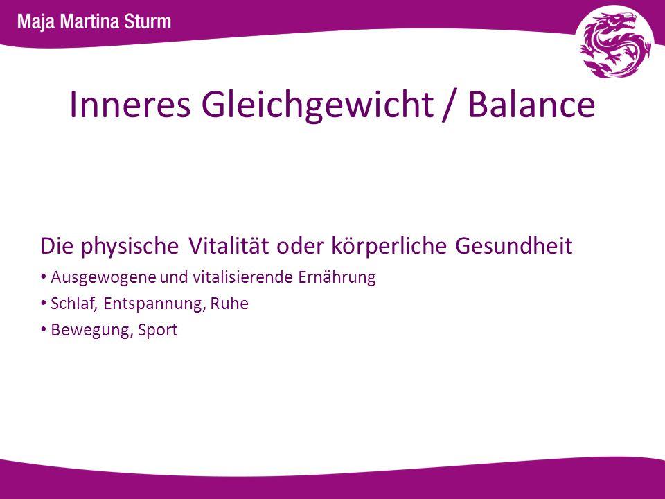 Inneres Gleichgewicht / Balance Die physische Vitalität oder körperliche Gesundheit Ausgewogene und vitalisierende Ernährung Schlaf, Entspannung, Ruhe