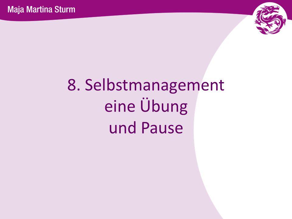 8. Selbstmanagement eine Übung und Pause
