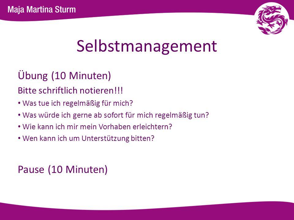 Selbstmanagement Übung (10 Minuten) Bitte schriftlich notieren!!! Was tue ich regelmäßig für mich? Was würde ich gerne ab sofort für mich regelmäßig t