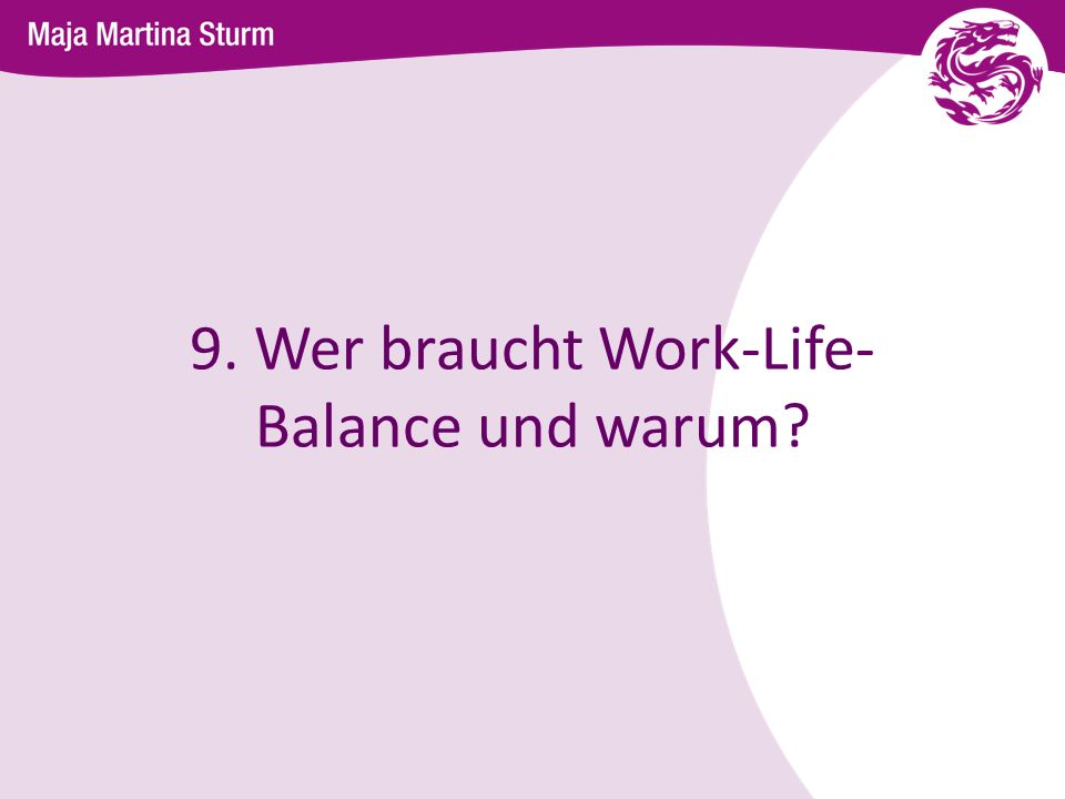 9. Wer braucht Work-Life- Balance und warum?