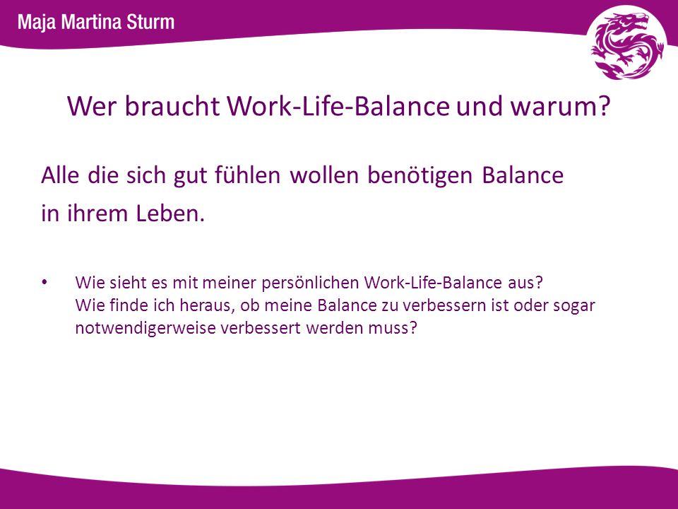 Wer braucht Work-Life-Balance und warum? Alle die sich gut fühlen wollen benötigen Balance in ihrem Leben. Wie sieht es mit meiner persönlichen Work-L