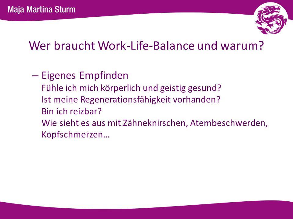 Wer braucht Work-Life-Balance und warum? – Eigenes Empfinden Fühle ich mich körperlich und geistig gesund? Ist meine Regenerationsfähigkeit vorhanden?