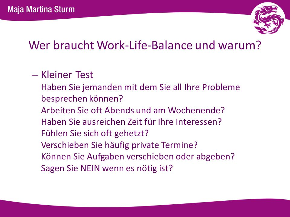 Wer braucht Work-Life-Balance und warum? – Kleiner Test Haben Sie jemanden mit dem Sie all Ihre Probleme besprechen können? Arbeiten Sie oft Abends un