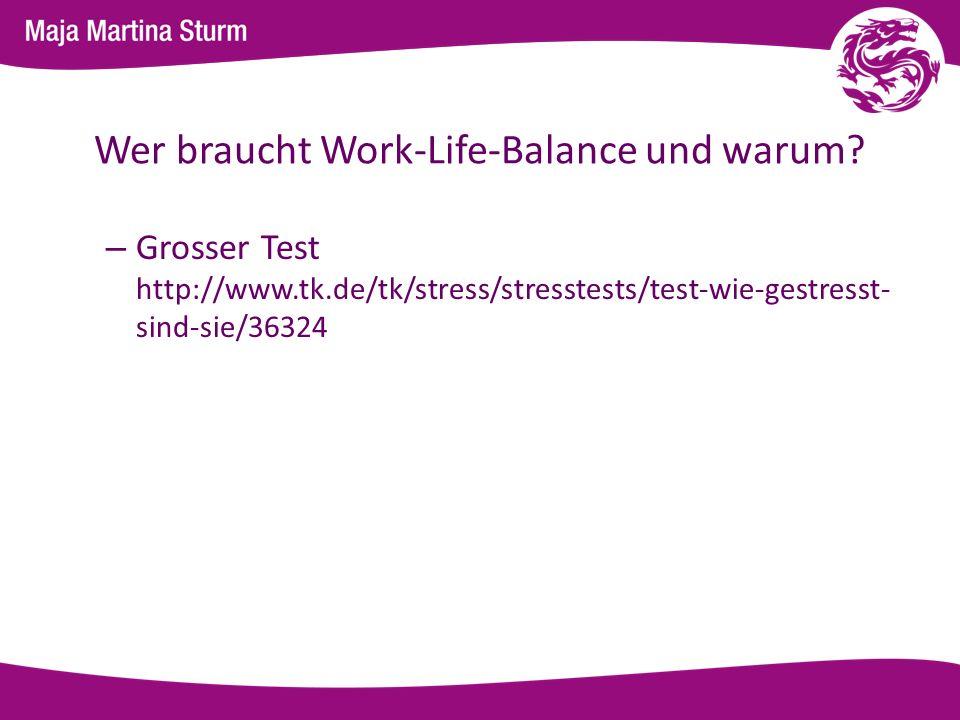 Wer braucht Work-Life-Balance und warum? – Grosser Test http://www.tk.de/tk/stress/stresstests/test-wie-gestresst- sind-sie/36324