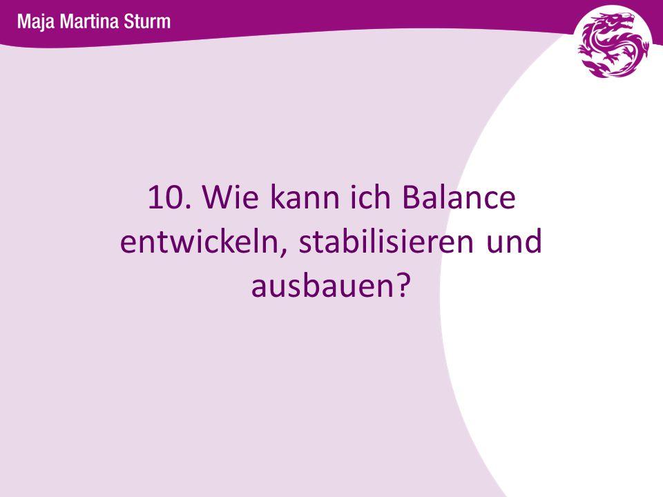 10. Wie kann ich Balance entwickeln, stabilisieren und ausbauen?