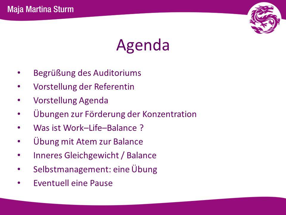 Agenda Begrüßung des Auditoriums Vorstellung der Referentin Vorstellung Agenda Übungen zur Förderung der Konzentration Was ist Work–Life–Balance ? Übu