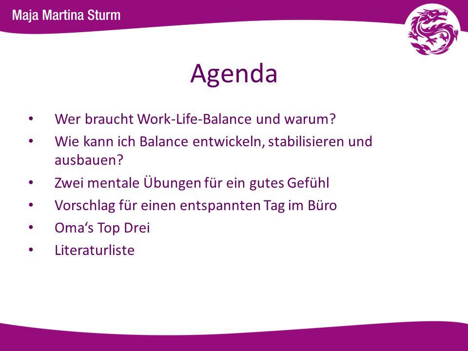 Agenda Wer braucht Work-Life-Balance und warum? Wie kann ich Balance entwickeln, stabilisieren und ausbauen? Zwei mentale Übungen für ein gutes Gefühl