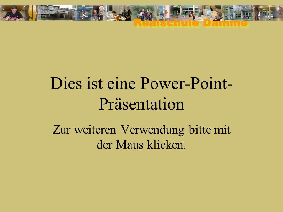 Dies ist eine Power-Point- Präsentation Zur weiteren Verwendung bitte mit der Maus klicken.