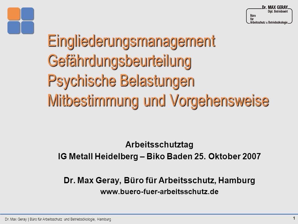 Dr. Max Geray | Büro für Arbeitsschutz und Betriebsökologie, Hamburg 1 Eingliederungsmanagement Gefährdungsbeurteilung Psychische Belastungen Mitbesti
