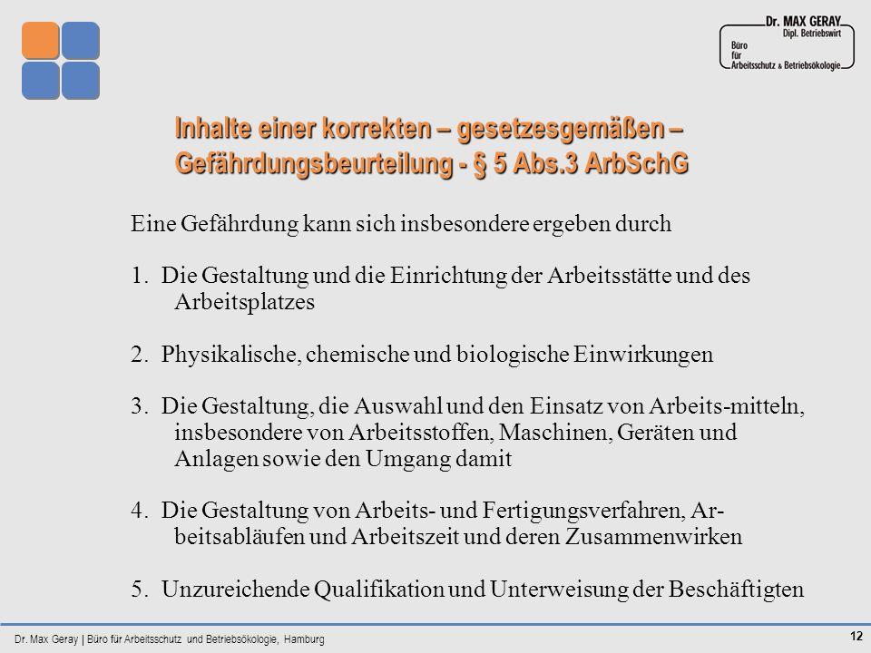 Dr. Max Geray | Büro für Arbeitsschutz und Betriebsökologie, Hamburg 12 Inhalte einer korrekten – gesetzesgemäßen – Gefährdungsbeurteilung - § 5 Abs.3