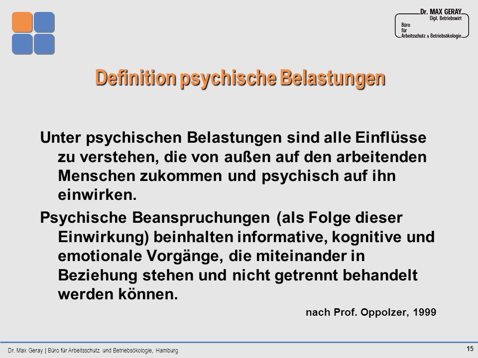 Dr. Max Geray | Büro für Arbeitsschutz und Betriebsökologie, Hamburg 15 Definition psychische Belastungen Definition psychische Belastungen Unter psyc