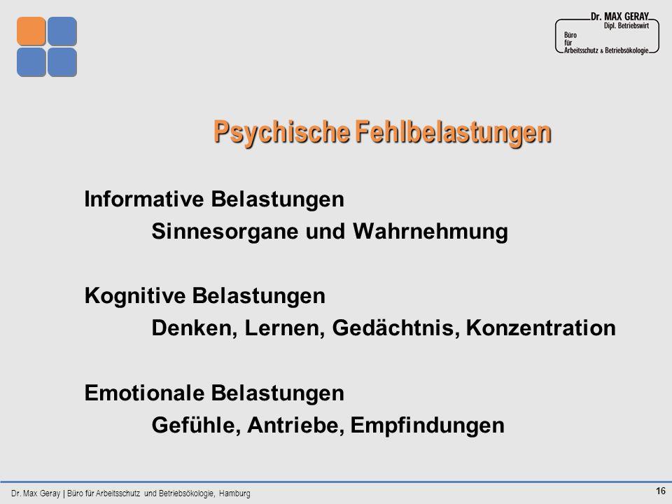 Dr. Max Geray | Büro für Arbeitsschutz und Betriebsökologie, Hamburg 16 Psychische Fehlbelastungen Informative Belastungen Sinnesorgane und Wahrnehmun