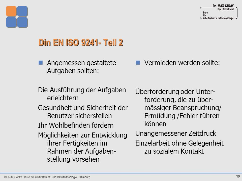 Dr. Max Geray | Büro für Arbeitsschutz und Betriebsökologie, Hamburg 19 Din EN ISO 9241- Teil 2 Angemessen gestaltete Aufgaben sollten: Die Ausführung