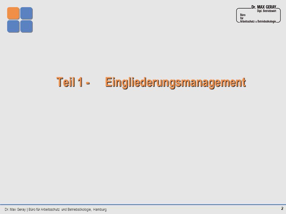 Dr. Max Geray | Büro für Arbeitsschutz und Betriebsökologie, Hamburg 2 Teil 1 - Eingliederungsmanagement Teil 1 - Eingliederungsmanagement