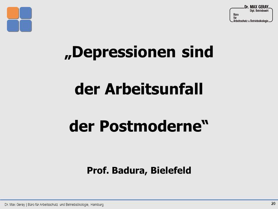 Dr. Max Geray | Büro für Arbeitsschutz und Betriebsökologie, Hamburg 20 Depressionen sind der Arbeitsunfall der Postmoderne Prof. Badura, Bielefeld