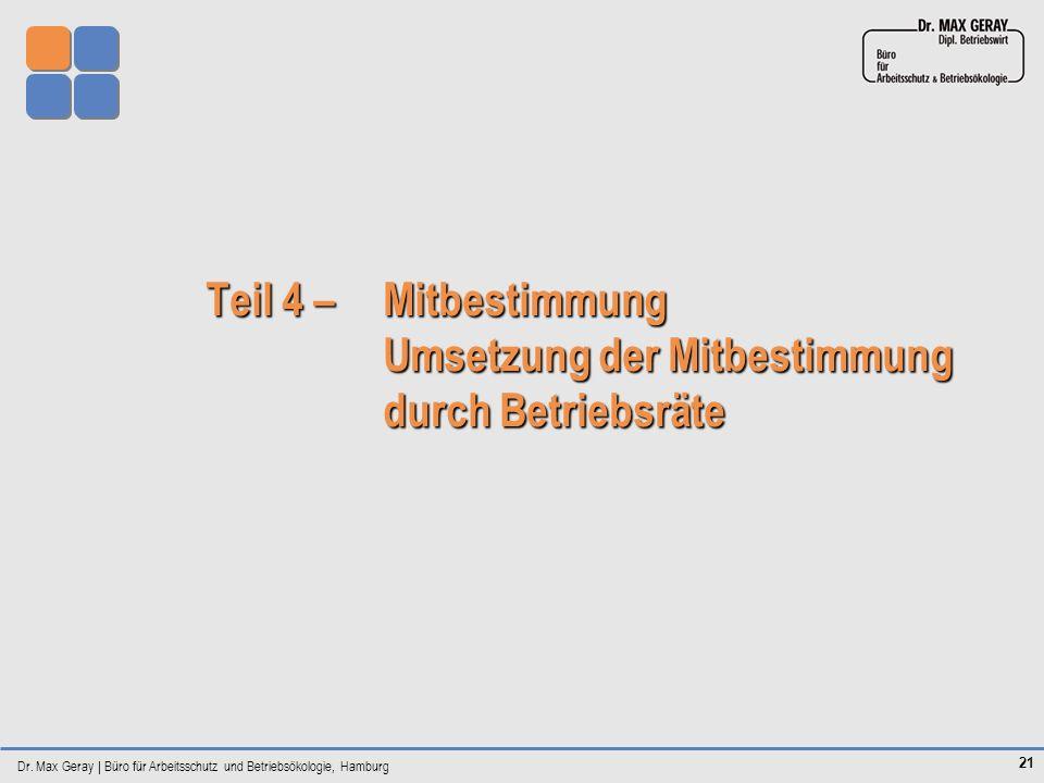 Dr. Max Geray | Büro für Arbeitsschutz und Betriebsökologie, Hamburg 21 Teil 4 – Mitbestimmung Umsetzung der Mitbestimmung durch Betriebsräte Teil 4 –