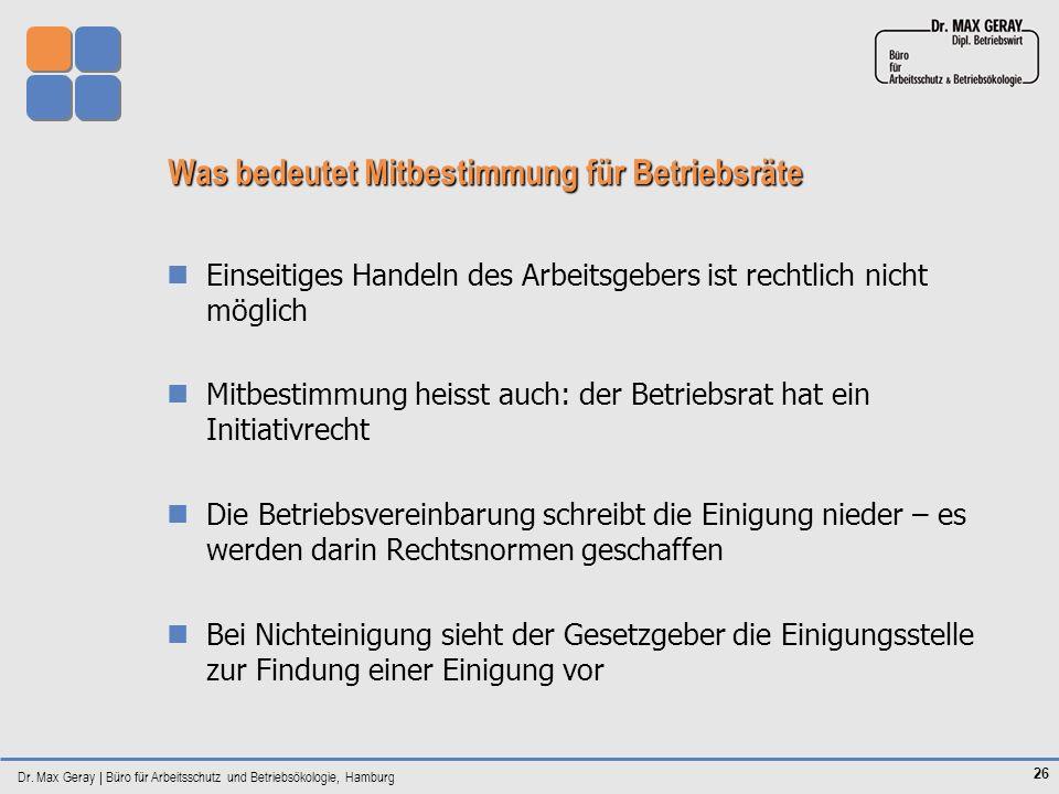 Dr. Max Geray | Büro für Arbeitsschutz und Betriebsökologie, Hamburg 26 Was bedeutet Mitbestimmung für Betriebsräte Einseitiges Handeln des Arbeitsgeb