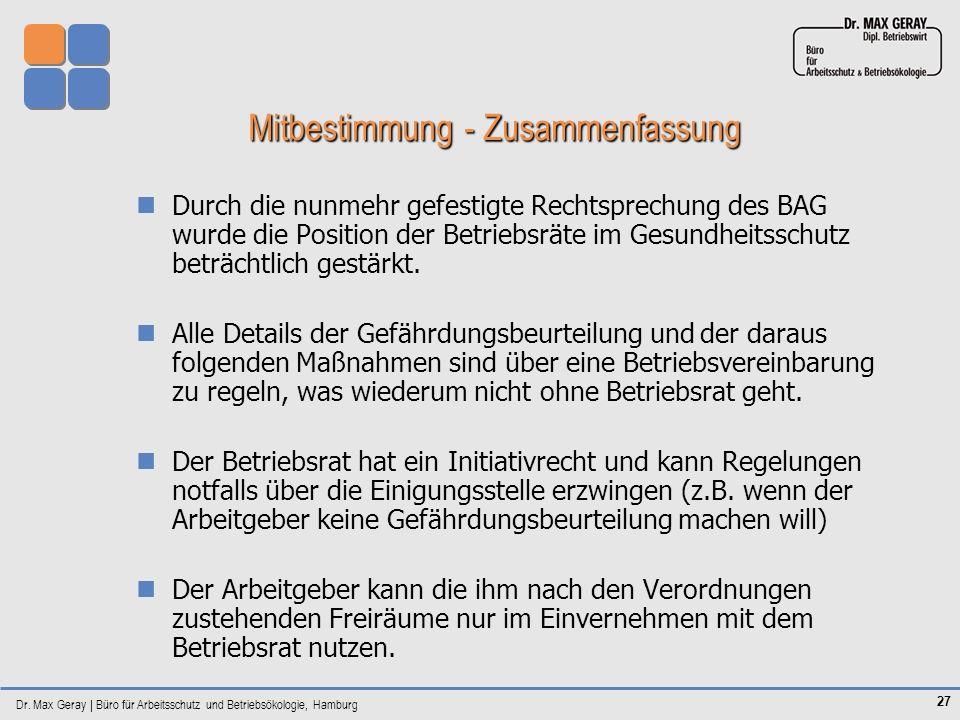 Dr. Max Geray | Büro für Arbeitsschutz und Betriebsökologie, Hamburg 27 Mitbestimmung - Zusammenfassung Durch die nunmehr gefestigte Rechtsprechung de