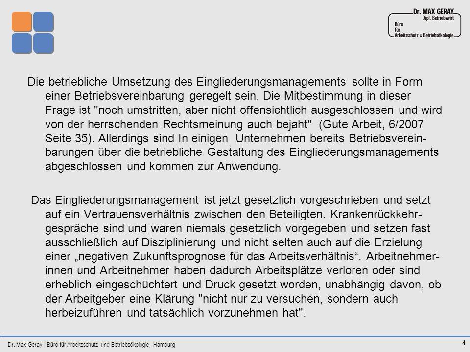 Dr. Max Geray | Büro für Arbeitsschutz und Betriebsökologie, Hamburg 4 Die betriebliche Umsetzung des Eingliederungsmanagements sollte in Form einer B